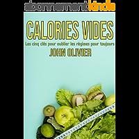 Calories vides: Les cinq clés pour oublier les régimes pour toujours