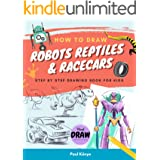 HOW TO DRAW ROBOTS REPTILES & RACECARS: Step by step drawing book for kids