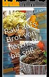 Rauf aufs Brot von herzhaft bis süß: laktosefrei – glutenfrei – vegetarisch – vegan – lecker