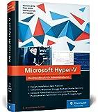 Microsoft Hyper-V: Das Handbuch für Administratoren. Aktuell zu Windows Server 2016