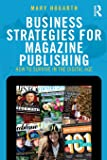 Business Strategies For Magazine Publishing: Survival in the Digital Age