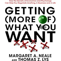 Getting (More of) What You Want: How the Secrets of Economics and Psychology Can Help You Negotiate Anything, in…
