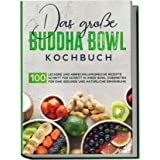 Il grande libro di cottura Buddha Bowl: 100 ricette deliziose e variegate per preparare passo per passo per una dieta sana e