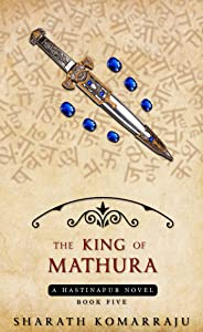 The King of Mathura: The Complete Novel (Hastinapur Book 5)