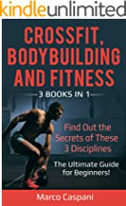 CROSSFIT, BODYBUILDING And FITNESS: 3 BOOKS IN ONE! Find out the secrets of these 3 Disciplines. The Ultimate Guide for Beginners! (Training Book 9)