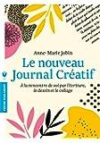 Le nouveau journal créatif: À la rencontre de soi par lécriture, le dessin et le collage