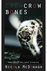 Crow Bones: Oddly oblique stories of magical realism, romance, dark humour, horror and suspense Kindle Edition