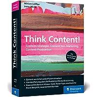 Think Content!: Die 2. Auflage des Content-Marketing-Standardwerks. Neue Content-Formate, neue Best Practices, neues…