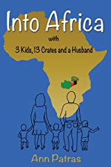 Into Africa: 3 Kids, 13 Crates and a Husband Kindle Edition
