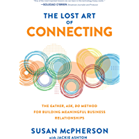 The Lost Art of Connecting: The Gather, Ask, Do Method for Building Meaningful Business Relationships (English Edition)