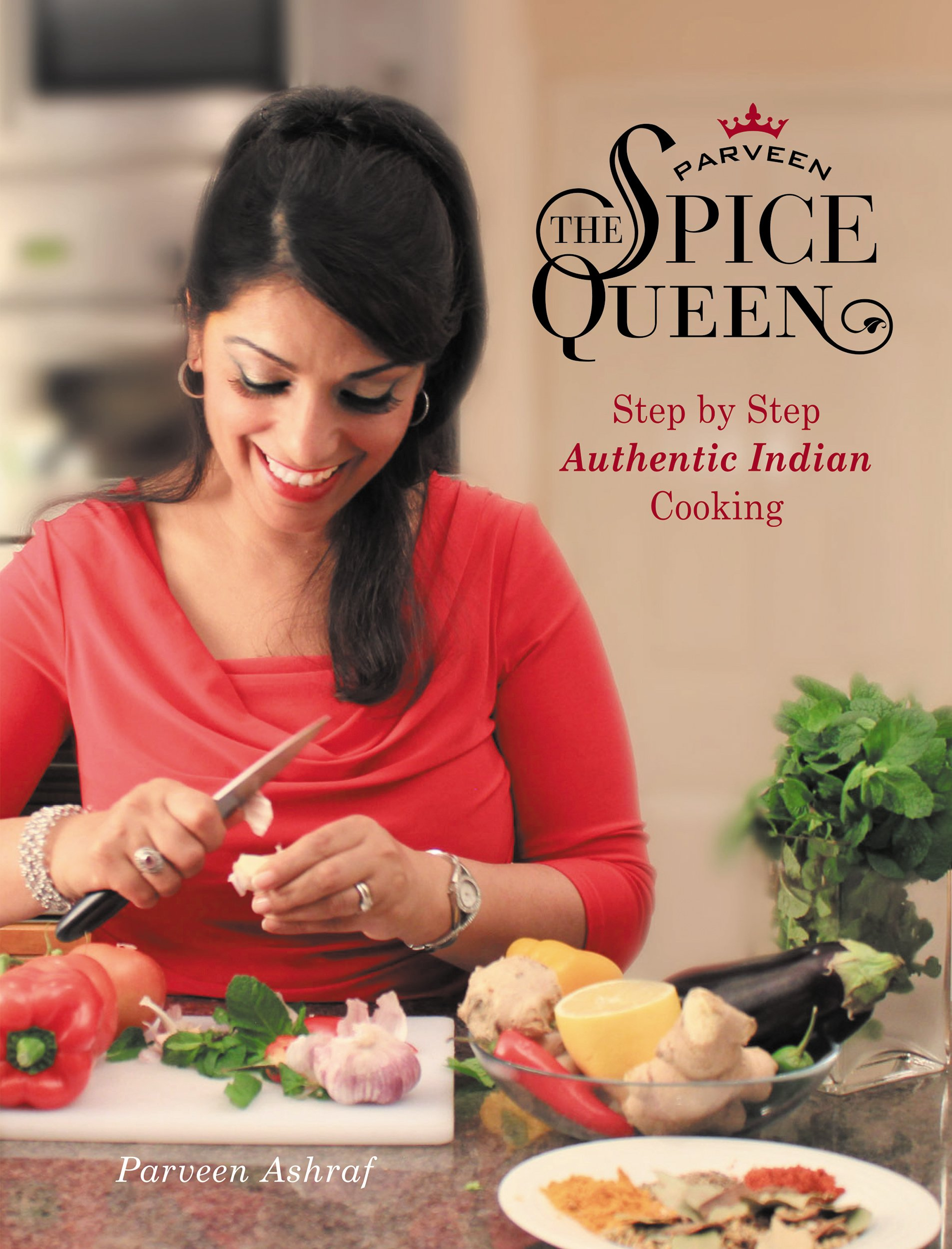 Parveen The Spice Queen: Authentic Indian Cooking 1