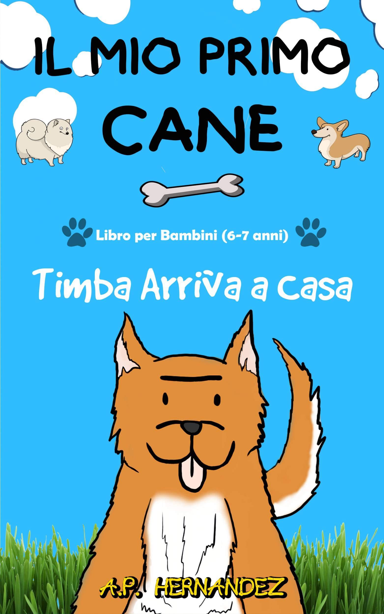 Il Mio Primo Cane Libro Per Bambini 6 7 Anni Timba Arriva A