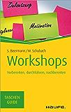 Workshops: Vorbereiten, durchführen, nachbereiten (Haufe TaschenGuide 189)