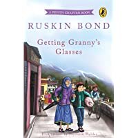 Getting Granny's Glasses: A Popular Puffin Chapter Book by Sahitya Akademi Winning Author Ruskin Bond, An Illustrated…