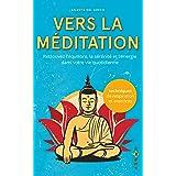 Vers la méditation: Retrouvez l'équilibre, la sérénité et l'énergie dans votre vie quotidienne