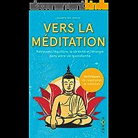 Vers la méditation: Retrouvez l'équilibre, la sérénité et l'énergie dans votre vie quotidienne (La paix qui est en vous…