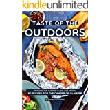 Taste of the Outdoors: Bringing the Outside in and vice versa! 50 Recipes for the Camper or Glamper