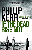 If the Dead Rise Not: Bernie Gunther Thriller 6 (Bernie Gunther Mystery) (English Edition)
