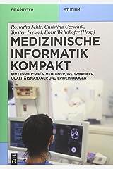 Medizinische Informatik kompakt: Ein Kompendium für Mediziner, Informatiker, Qualitätsmanager und Epidemiologen (De Gruyter Studium) Taschenbuch