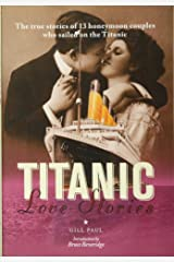 Titanic Love Stories: The True Stories of 13 Honeymoon Couples Who Sailed on the Titanic Hardcover