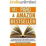 Del Paro a Amazon Bestseller: El sistema que seguí para escribir, publicar y promocionar mi libro para que se convierta en un