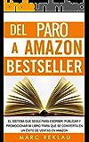Del Paro a Amazon Bestseller: El sistema que seguí para escribir, publicar y promocionar mi libro para que se convierta…