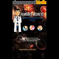 Remèdes Secrets Contre Le Rhume Et La Grippe: Renforcez votre système immunitaire et restez en bonne santé…