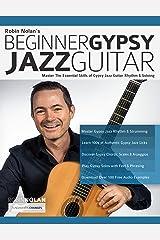 Beginner Gypsy Jazz Guitar: Master the Essential Skills of Gypsy Jazz Guitar Rhythm & Soloing (Play Gypsy Jazz Guitar Book 1) Kindle Edition