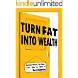 Turn Fat Into Wealth: Success Behind This Door... Learn How to Open It! (How to Lose Weight Fast and Get Rich by Doing It) (P