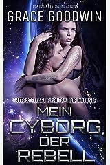 Mein Cyborg, der Rebell (Die Interstellare Bräute: Die Kolonie 6) Kindle Ausgabe