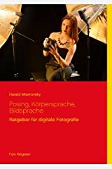 Posing, Körpersprache, Bildsprache (Ratgeber für digitale Fotografie 7) Kindle Ausgabe