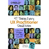 97 Things Every UX Practitioner Should Know: Collective Wisdom from the Experts