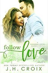 Follow Love (Diamond Creek, Alaska Novels Book 2) Kindle Edition