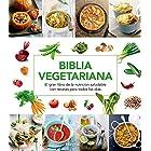 Biblia vegetariana: El gran libro de la nutrición saludable con recetas para todos los días (ALIMENTACIÓN) (Spanish Edition)