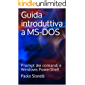 Guida introduttiva a MS-DOS: Prompt dei comandi e Windows PowerShell