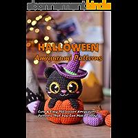 Halloween Amigurumi Patterns: Cute & Easy Halloween Amigurumi Patterns That You Can Make Today!: Halloween Gift for Kids…