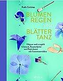 Blumenregen und Blättertanz: Filigran und verspielt - Schmuck, Raumobjekte und Papierkunst mit Naturmaterialien
