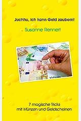 Juchhu, ich kann Geld zaubern: 7 magische Tricks mit Münzen und Geldscheinen Kindle Ausgabe