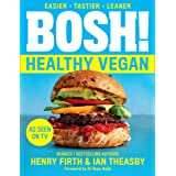 BOSH! Healthy Vegan: Over 80 Brand New Simple and Delicious Plant Based Recipes from the Sunday Times Bestselling Vegan Cook