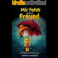 Mir fehlt mein Freund: Kinderbuch über Freundschaft für Jungen und Mädchen (von 6 bis 10 Jahren)