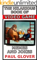 The Hilarious Book Of Video Game Memes And Jokes: A-M Edition: Candy Crush, Doom, Fallout, FIFA, Half Life, Halo, Hitman And More