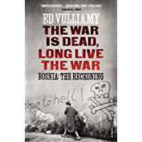 The War is Dead, Long Live the War: Bosnia: the Reckoning (English Edition)