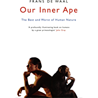 Our Inner Ape: The Best And Worst Of Human Nature (English Edition)