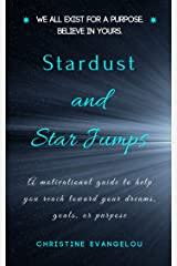Stardust and Star Jumps: A Motivational Guide to Help you Reach Toward your Dreams, Goals, and Life Purpose Kindle Edition