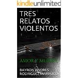 TRES RELATOS VIOLENTOS: AMOR Y MUERTE