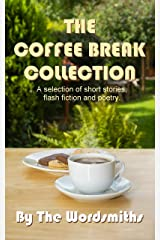 The Coffee Break Collection: A selection of short stories, flash fiction, poetry and articles. Kindle Edition