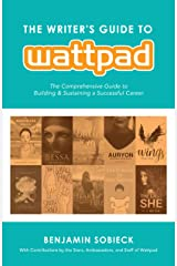 The Writer's Guide to Wattpad: The Comprehensive Guide to Building and Sustaining a Successful Career blurb: with Contributions by the Stars, Ambassadors, and Staff of Wattpad Paperback