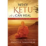 WHY KETU CAN HEAL? Understanding Ketu Spiritually