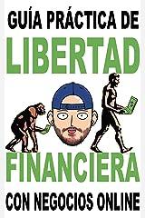 Libertad financiera enfocada a los negocios online: Guía práctica para obtener ingresos pasivos Versión Kindle
