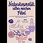 Naturkosmetik selber machen Fibel: Das große Naturkosmetik Buch für Ihre Gesundheit, Haut, Haar und Haushalt. Inkl. 300…